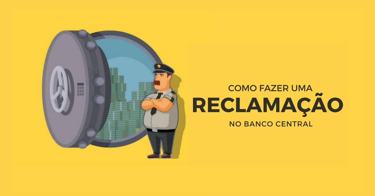 [PASSO A PASSO] COMO FAZER RECLAMAÇÃO NO BANCO CENTRAL